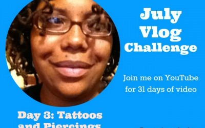 July Vlogging Challenge: Day 3 Tattoos and Piercings #BEJulyChallenge14