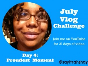 July #Vlogging Challenge: Day 4 Proudest Moment #BEJulyChallenge14