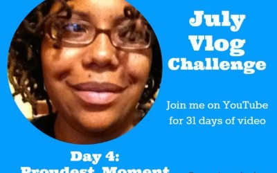 July Vlogging Challenge: Day 4 Proudest Moment #BEJulyChallenge14