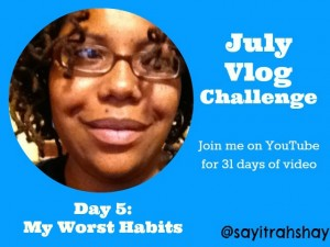 July #Vlogging Challenge: Day 5 My Worst Habits #BEJulyChallenge14