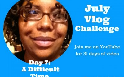 July #Vlogging Challenge: Day 7 A Difficult Time in My Life #BEJulyChallenge14