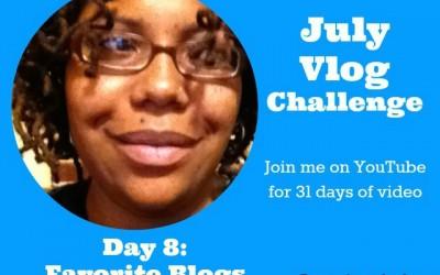 July #Vlogging Challenge: Day 8 My Favorite Blogs #BEJulyChallenge14