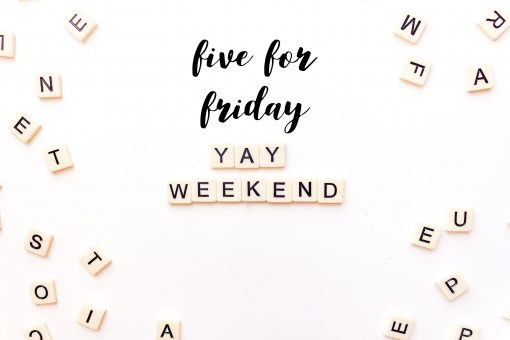 Five for Friday weekend